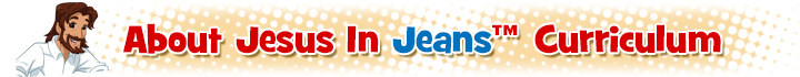 Jesus In Jeans Childrens Ministry Curriculum